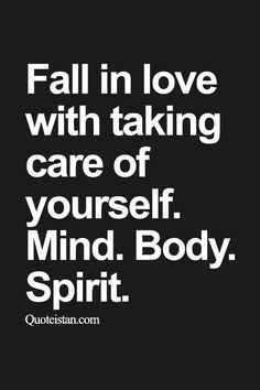 Fall in love with taking care of yourself. Mind. Body. Spirit.