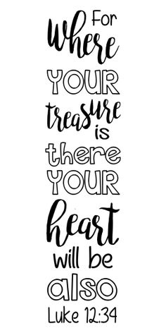 """Luke 12:34 """"For where your treasure is, there your heart will be also."""""""