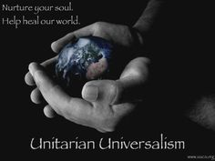 Nurture your soul.  Help heal our world.  Unitarian Universalism.