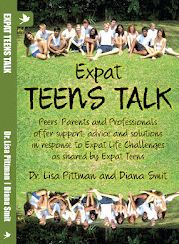 EXPAT TEENS TALK by Lisa Pittman and Diana Smit:  A compilation of tips and pieces of advice on various topics for expat teens from peers, parents and professionals.