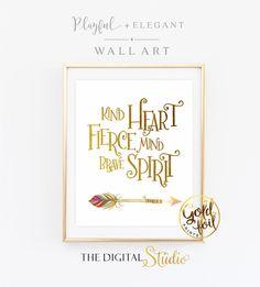 Kind Heart Fierce Mind,Brave Spirit Print,Gold NuseryArt, Arrow Art, Motivational Print, Tribal Nursery Art, Inspirational Quote, Art Print by TheDigitalStudio on Etsy https://www.etsy.com/listing/208940915/kind-heart-fierce-mindbrave-spirit