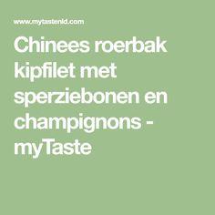 Chinees roerbak kipfilet met sperziebonen en champignons - myTaste