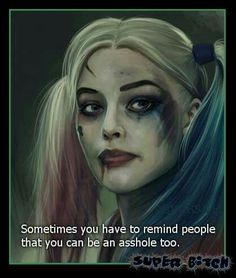 Sweetheart I don't have to remind people that I'm an asshole people think they know that I'm an asshole and I don't give a microscopic fuck about that Bitch Quotes, Joker Quotes, Badass Quotes, True Quotes, Motivational Quotes, Funny Quotes, Inspirational Quotes, Joker And Harley Quinn, Queen Quotes
