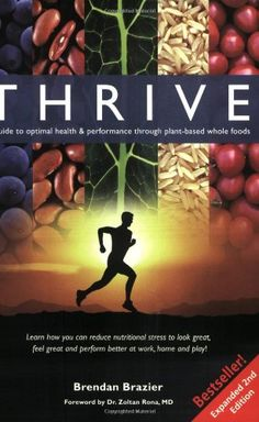 Thrive: A Guide to Optimal Health & Performance Through Plant-Based Whole Foods, Expanded Second Edition by Brendan Brazier,http://www.amazon.com/dp/0973596732/ref=cm_sw_r_pi_dp_rEbAsb0CHJW87CM4