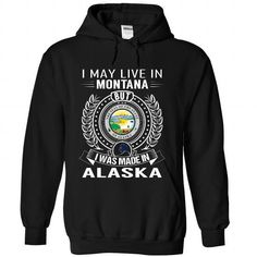 Cool I May Live In Montana But I Was Made In Alaska Shirts & Tees
