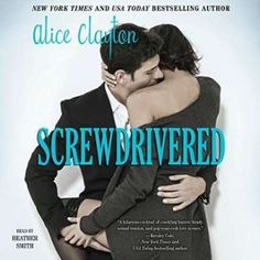 Screwdrivered Audiobook by Alice Clayton, narrated by Heather Smith. #audiobooks