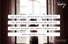 And above all, watch with glittering eyes the whole world around you because the greatest secrets are always hidden in the most unlikely places. Those who don't believe in magic will never find it. - Roald Dahl #verilydailydose