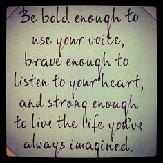 Be bold enough to listen to your heart