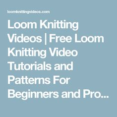 Loom Knitting Videos | Free Loom Knitting Video Tutorials and Patterns For Beginners and Pros | Page 5