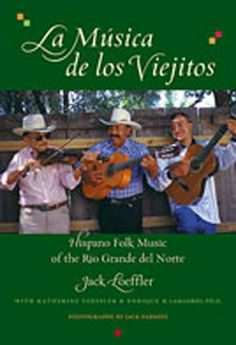 La música de los viejitos: Hispano Folk Music of the Río Grande del Norte by Jack Loeffler