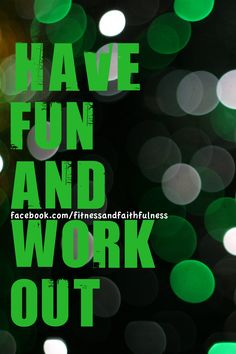 have fun and work out :)