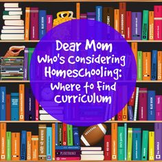 Dear Mom Who's Considering Homeschooling: Where to Find Curriculum | Hip Homeschool Moms