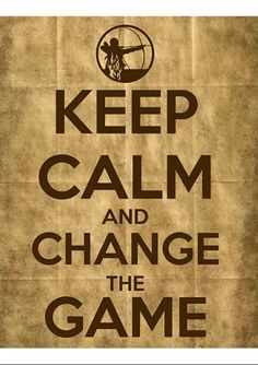 The Hunger Games - Keep Calm And Carry On... er, Change The Game!