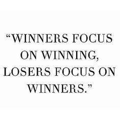And thats why the losers dont win, they need to focus on becoming a winner and not who is winning at the moment!!