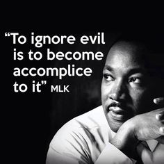 I can never ignore evil or injustice.