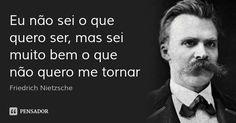 Eu não sei o que quero ser, mas sei muito bem o que não quero me tornar — Friedrich Nietzsche Friedrich Nietzsche, Nietzsche Quotes, Quote Posters, Some Words, Philosophy, Best Quotes, Psychology, Knowledge, Mindfulness