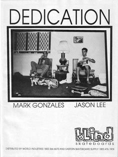 Blind Skateboard early 90's ad featuring Mark Gonzales and Jason Lee...
