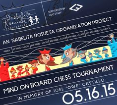 """An Isabelita Rosueta Organization Project  Mind on Board 2015 Chess Tournament In Memory of Joel """"Owe"""" Castillo  The mind boggling board game that will let you think twice.  Mark your calendar for the championship round!"""