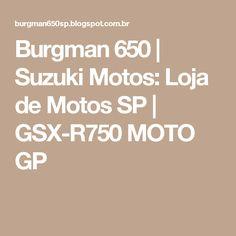 Burgman 650 | Suzuki Motos: Loja de Motos SP | GSX-R750 MOTO GP