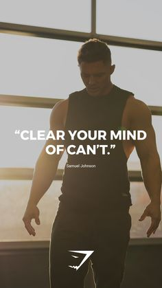 Clear your mind of can't. - Samuel Johnson #quote #gymshark #motivational