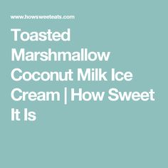 Toasted Marshmallow Coconut Milk Ice Cream | How Sweet It Is
