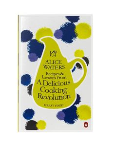 Recipes and Lessons from a Delicious Cooking Revolution by Alice Waters. Penguin. Design by Coralie Bickford-Smith.