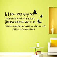 Wall Vinyl Decal Quote Sticker Home Decor Art Mural If I had a world of my own, everything would be nonsense. Nothing would be what it is because everything would be what it isn't Alice in Wonderland Z309 WisdomDecalHouse http://www.amazon.com/dp/B00N3OISJA/ref=cm_sw_r_pi_dp_Xtuoub15J2N66