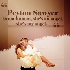 """Peyton Sawyer is not human, she's an angel, she's my angel."""