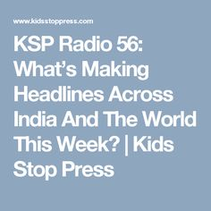KSP Radio 56: What's Making Headlines Across India And The World This Week? | Kids Stop Press