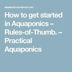 How to get started in Aquaponics – Rules-of-Thumb. – Practical Aquaponics