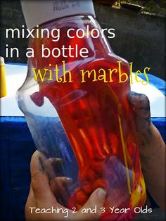Teaching 2 and 3 Year Olds: PRESCHOOL ART: MIXING COLORS INSIDE A BOTTLE WITH MARBLES