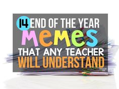 14 End of the Year Memes That Any Teacher Will Understand