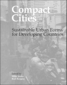 Compact cities : sustainable urban forms for Developing Countries / edited by Mike Jenks and Rod Burgess. Signatura: 67 COP Na biblioteca: http://kmelot.biblioteca.udc.es/record=b1248317~S1*gag