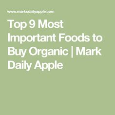 Top 9 Most Important Foods to Buy Organic | Mark Daily Apple