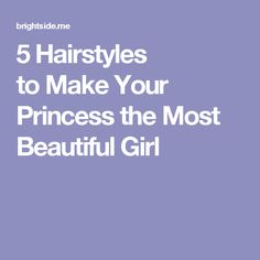 5 Hairstyles to Make Your Princess the Most Beautiful Girl