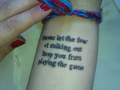 Never let the fear of striking out keep you from playing the game.