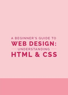 A Beginner's Guide to Web Design: Understanding HTML & CSS - The Elle & Company Collaborative: