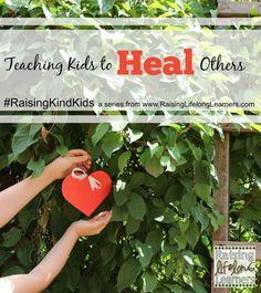 Teaching Kids to Heal Others via www.RaisingLifelongLearners