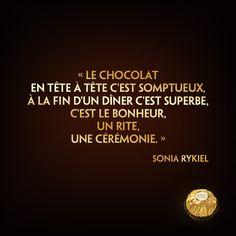 """""""☆Citation divine☆ « Le chocolat en tête à tête c'est somptueux, à la fin d'un dîner c'est superbe, c'est le bonheur, un rite, une cérémonie. » (Sonia Rykiel)"""