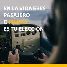 En la vida eres pasajero o piloto es tu elección