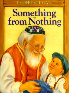Something From Nothing by Phoebe Gilman fabulous read aloud....use before a writing