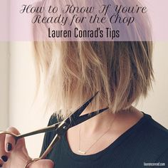Ask Lauren Conrad: How To Know If You're Ready for the Chop | LaurenConrad.com