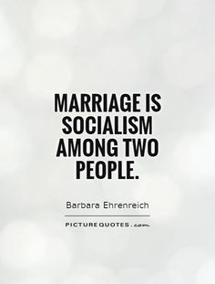 Marriage is socialism among two people. Picture Quotes.