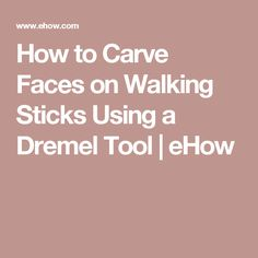 How to Carve Faces on Walking Sticks Using a Dremel Tool | eHow