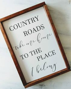 COUNTRY ROADS Sign Size: 13 x 19 (may vary by up to 1/2) Background: Antique White Lettering: Distressed Black Frame: American Farmhouse Walnut Back: unfinished wood Copyright 2017, this is my original work and is protected under U.S. Copyright Law. Copyright and