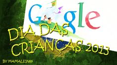 Dia das Crianças 2013 - On October 12th 2013 Google celebrates Dia das Crianças - childrens day in Brazil on the Brazilian Google Site.