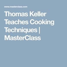 Thomas Keller Teaches Cooking Techniques   MasterClass