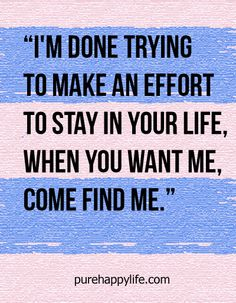 #love #quotes more on purehappylife.com - I'm done trying to make an effort to stay..