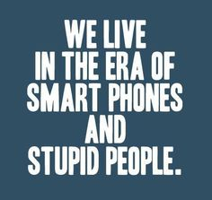 You Have a Smart Phone Too? - no, i'm not stupid enough!