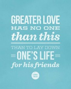 John 15:13 There is no Greater Love